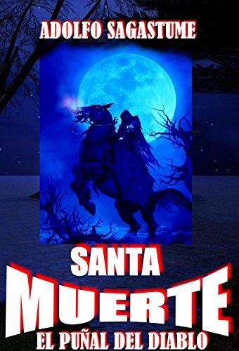 Santa Muerte, el Puñal del Diablo por Adolfo Sagastume