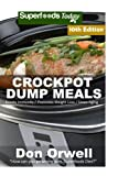 Crockpot Dump Meals: Over 150 Quick & Easy Gluten Free Low Cholesterol Whole Foods Recipes full of Antioxidants & Phytochemicals: Volume 4 (Slow Cooking Natural Weight Loss Transformation)
