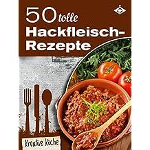 50 tolle Hackfleisch-Rezepte (Kreative Küche 19)