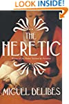 The Heretic (EI Hereje): A Novel of t...