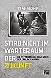 Stirb nicht im Warteraum der Zukunft: Die ostdeutschen Punks und der Fall der Mauer - Tim Mohr