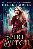 : Spirit Witch (The Lazy Girl's Guide To Magic Book 3)