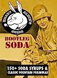 Bootleg Soda: A Smart Aleck's Guide: 100+ Homemade Soda Syrup Recipes, plus 50 old time soda fountain formulas! (English Edition)