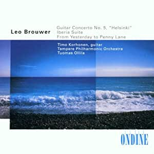 "Leo Brouwer: Guitar Concerto No. 5 ""Helsinki""; Iberia Suite; From Yesterday to Penny Lane"