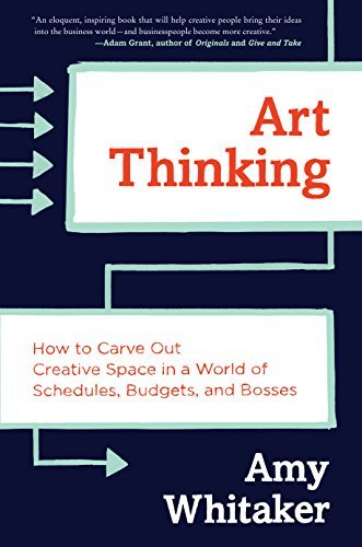 Art Thinking: How to Carve Out Creative Space in a World of Schedules, Budgets, and Bosses by Amy Whitaker (2016-07-05)
