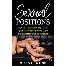 Sexual Positions: The Secret Blackbook of Juicy Sex Tips, Sex Positions & Kama Sutra Techniques for Ultimate Pleasure! (Sexual Mastery 2) (English Edition)