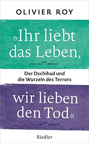 """""""Ihr liebt das Leben, wir lieben den Tod"""": Der Dschihad und die Wurzeln des Terrors"""