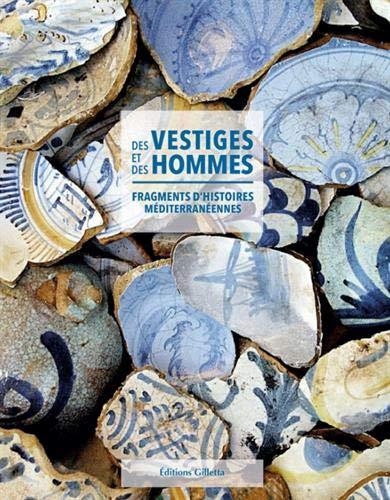 Des vestiges et des hommes : Fragments d'histoires méditerranéennes