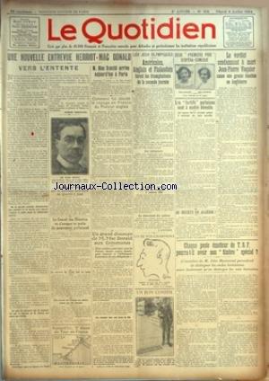QUOTIDIEN (LE) [No 515] du 08/07/1924 - UNE NOUVELLE ENTREVUE HERRIOT-MAC DONALD - VERS L'ENTENTE PAR PIERRE BERTRAND LE DEBAT AU SENAT SUR LA POLITIQUE EXTERIEURE EST AJOURNE A JEUDI LE CONSEIL DES MINISTRES VA S'OCCUPER CE MATIN DU MOUVEMENT PREFECTORAL LE PRINCE DE SALM TUE EN AUTO UN TIREUR EN BLESSE UN AUTRE DANS UN TIR FORAIN AUJOURD'HUI, 9E ETAPE DU TOUR DE FRANCE M. MAC DONALD ARRIVE AUJOURD'HUI A PARIS COMMENT FUT DECIDE LE VOYAGE EN FRANCE DU PREMIER ANGLAIS UN GRAND DISCOUR