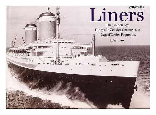 Liners the golden age = Die grobe zeit der ozeanriesen = L'age d'or des paquebots / text by Robert Fox ; consultant: Clive Harvey ; picture research by Alex Linghorn