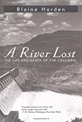 A River Lost: The Life and Death of the Columbia by Blaine Harden (1998-03-04)