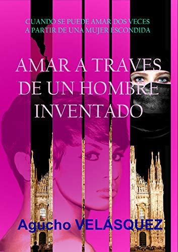 AMAR A TRAVÉS DE UN HOMBRE INVENTADO por Agucho VELASQUEZ