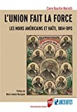 L'union fait la force: Les Noirs américains et Haïti, 1804-1893 (Des Amériques)