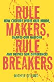 Rule Makers, Rule Breakers: How Culture Wires Our Minds, Shapes Our Nations, and Driv...