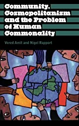 Community, Cosmopolitanism and the Problem of Human Commonality (Anthropology, Culture and Society)