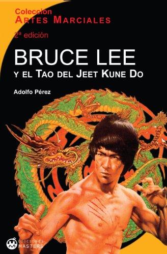 Bruce Lee y el Tao del Jeet Kune Do (Artes Marciales nº 1)