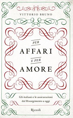 Per affari e per amore: gli italiani e le assicurazioni dal risorgimento a oggi