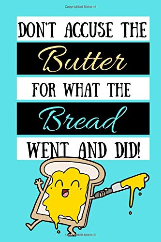 Don't Accuse The Butter For What The Bread Went And Did: Keto Funny Quote Gift - Lined Notebook, 130 pages, 6