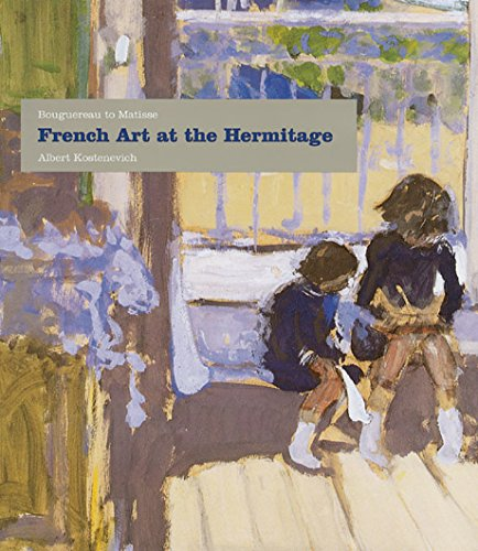 French Art At The Hermitage: Bouguereau To Matisse 1860-1950 -