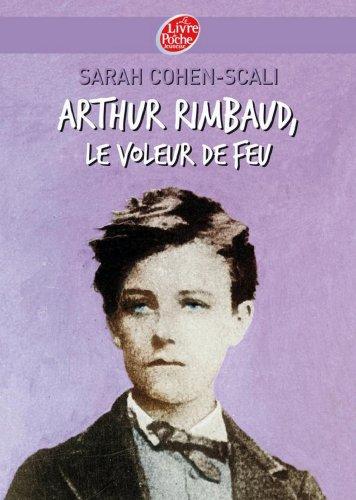 Arthur Rimbaud, le voleur de feu (Contemporain t. 491)