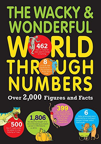 The Wacky & Wonderful World Through Numbers: Over 2,000 Figures and Facts