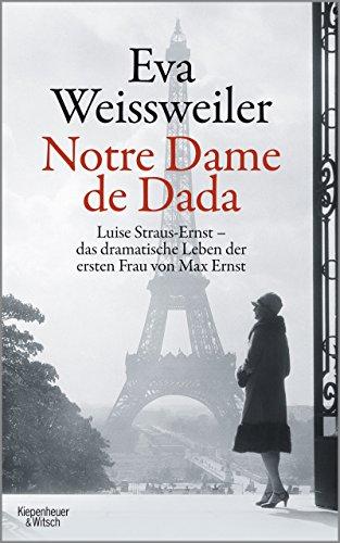 notre-dame-de-dada-luise-straus-das-dramatische-leben-der-ersten-frau-von-max-ernst-german-edition