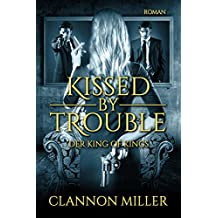 Kissed by Trouble: Der King of Kings (Troubleshooter 2)