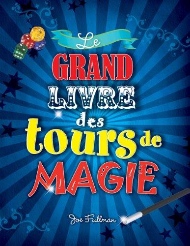 Le Grand Livre Des Tours de Magie par Joseph Fullman