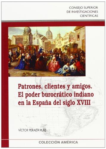 Patrones, clientes y amigos: El poder burocrático indiano en la España del siglo XVIII (Colección América) por Víctor Peralta Ruiz