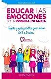 Image de Educar las emociones en la primera infancia.: Teoría y guía práctica para niños de 3 a 6 años: Descubre todo lo necesario para aplicar la educaci