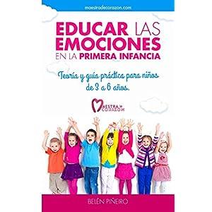 Educar las emociones en la primera infancia.: Teoría y guía práctica para niños de 3 a 6 años: Descubre todo lo necesario para aplicar la educaci