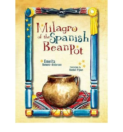 [ [ [ Milagro of the Spanish Bean Pot[ MILAGRO OF THE SPANISH BEAN POT ] By Romero-Anderson, J. Emerita ( Author )Apr-15-2011 Hardcover (Anderson Bean)