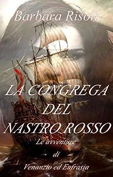 LA CONGREGA DEL NASTRO ROSSO: Le avventure di Venanzio ed Eufrasia - Volume Unico di [Risoli, Barbara]
