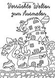 Verrückte Welten zum Ausmalen: Ausmalbuch für Erwachsene