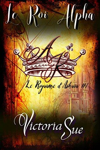 Le Roi Alpha: Le Royaume d'Askara #1 par Victoria Sue