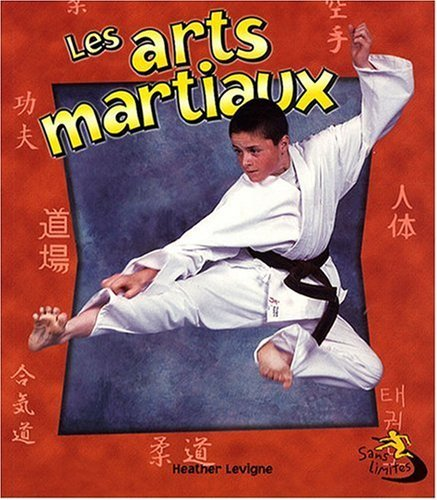 Les Arts Martiaux = Martial Arts in Action (Sans Limites) por Heather Levigne