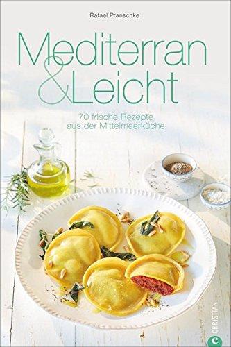 Mittelmeerküche: Mediterran & Leicht. 70 frische Rezepte aus der Mittelmeerküche. Das Kochbuch zur mediterranen Küche macht Lust auf Meer! Gesund und glücklich genießen. (Cook & Style)