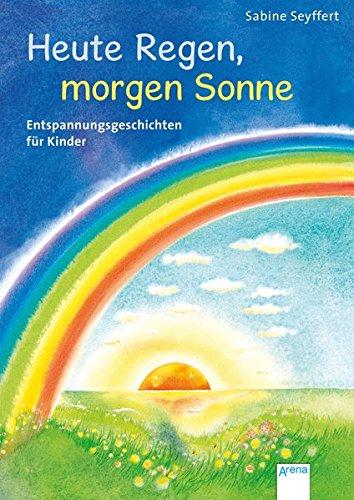 Heute Regen, morgen Sonne: Entspannungsgeschichten für Kinder