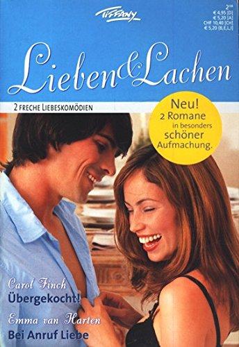 Tiffany Lieben & Lachen Band 41 ~ Übergekocht! - Bei Anruf Liebe : 2 freche Liebeskomödien ;