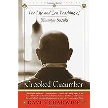Crooked Cucumber: The Life and Teaching of Shunryu Suzuki by David Chadwick (2000-03-01)