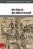 Die Krise in der Frühen Neuzeit (Historische Semantik Bd.26)