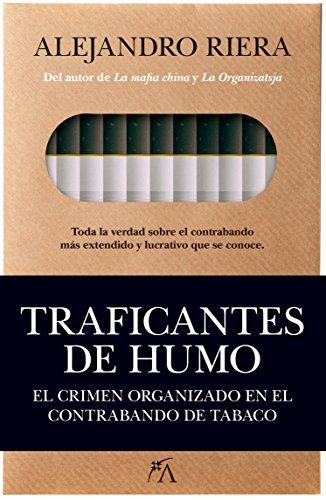 Traficantes de humo. El crimen organizado en el contrabando de tabaco (Sociedad actual) por Alejandro Riera Catalá