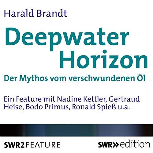Preisvergleich Produktbild Deepwater Horizon: Der Mythos vom verschwundenen Öl