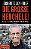 Die große Heuchelei: Wie Politik und Medien unsere Werte verraten - Dr. Jürgen Todenhöfer