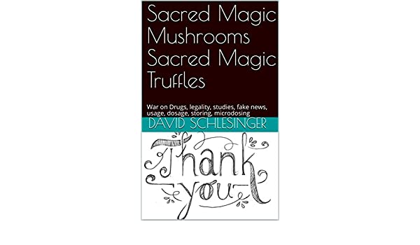 Sacred Magic Mushrooms Sacred Magic Truffles: War on Drugs, legality