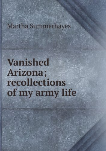 Vanished Arizona: recollections of the Army life of a New England woman