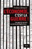 L'économie, c'est la guerre. Les agents secrets au service du big business