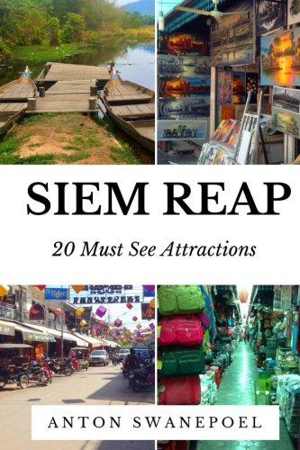 Siem Reap: 20 Must See Attractions (Cambodia Travel Guide Books By Anton)