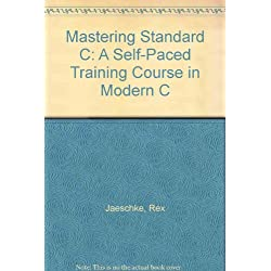 Mastering Standard C: A Self-Paced Training Course in Modern C