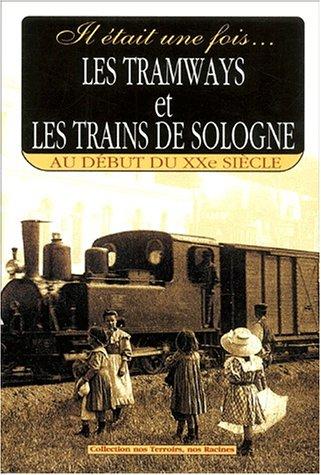 Il était une fois les tramways et les trains de Sologne: Au début du XXe siècle par Gérard Bardon